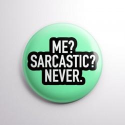Me? Sarcastic?